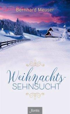 Weihnachts-Sehnsucht - Meuser, Bernhard