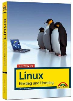 Jetzt lerne ich Linux - Einstieg und Umstieg: Das Komplettpaket für den erfolgreichen Einstieg. Mit vielen Beispielen und Übungen. - Schürmann, Tim