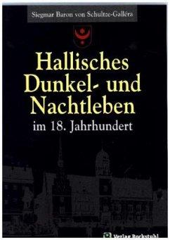 Hallisches Dunkel- und Nachtleben im 18. Jahrhundert - Schultze-Gallera, Siegmar Baron von