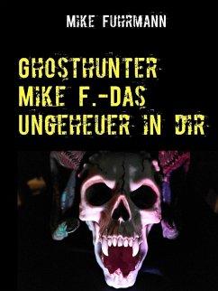 Ghosthunter Mike F.-Das Ungeheuer in dir (eBook, ePUB)