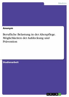 Berufliche Belastung in der Altenpflege. Möglichkeiten der Aufdeckung und Prävention (eBook, PDF)