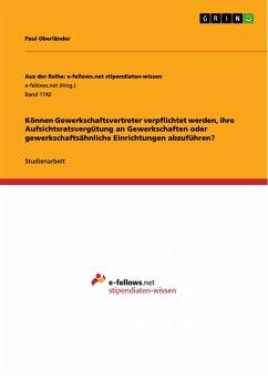 Können Gewerkschaftsvertreter verpflichtet werden, ihre Aufsichtsratsvergütung an Gewerkschaften oder gewerkschaftsähnliche Einrichtungen abzuführen? (eBook, PDF)