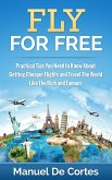 Fly For Free: Practical Tips You Need to Know About Getting Cheaper Flights and Travel The World Like The Rich and Famous (eBook, ePUB)