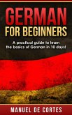 German For Beginners: A Practical Guide to Learn the Basics of German in 10 Days! (Language Series) (eBook, ePUB)