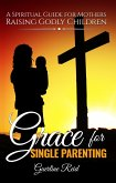 Grace for Single Parenting: A Spiritual Guide for Mothers Raising Godly Children (eBook, ePUB)