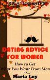 Relationships: Dating Advice for Women: How to Get What You Want From Men (eBook, ePUB)