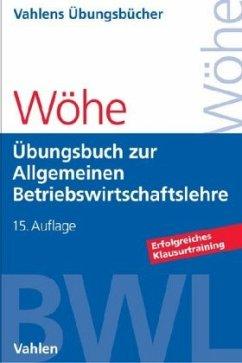 Übungsbuch zur Einführung in die Allgemeine Betriebswirtschaftslehre - Wöhe, Günter; Döring, Ulrich; Brösel, Gerrit