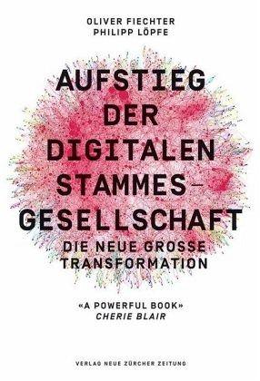 Aufstieg der digitalen Stammesgesellschaft - Fiechter, Oliver; Löpfe, Philipp