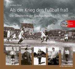 Als der Krieg den Fußball fraß, m. 1 CD-ROM - Ebner, Andreas