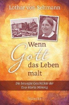 Wenn Gott das Leben malt - Seltmann, Lothar von