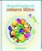 Ideenreich kochen mit essbaren Blüten