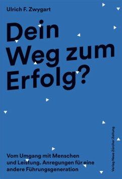 Dein Weg zum Erfolg? - Zwygart, Ulrich F.