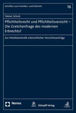 Pflichtteilsrecht und Pflichtteilsverzicht - Die Gretchenfrage des modernen Erbrechts? - Schulz, Fabian