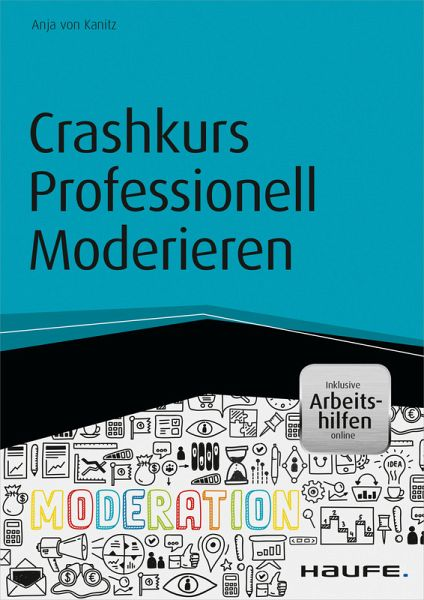 crashkurs professionell moderieren inkl arbeitshilfen online ebook pdf von anja von kanitz. Black Bedroom Furniture Sets. Home Design Ideas