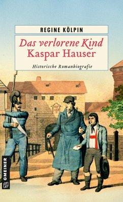 Das verlorene Kind - Kaspar Hauser (eBook, ePUB) - Kölpin, Regine
