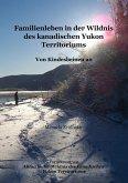 Familienleben in der Wildnis des kanadischen Yukon Territoriums (eBook, ePUB)