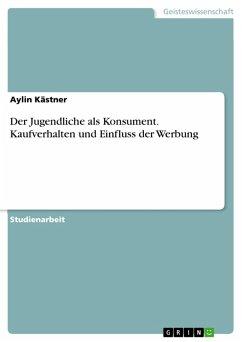 Der Jugendliche als Konsument. Kaufverhalten und Einfluss der Werbung (eBook, PDF)