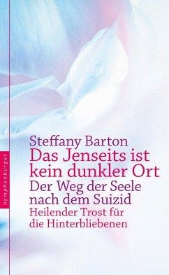 Das Jenseits ist kein dunkler Ort - Barton, Steffany