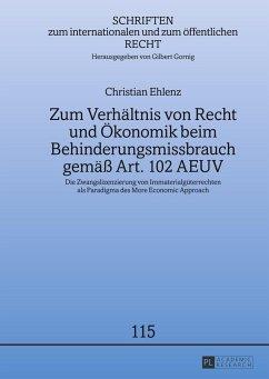 Zum Verhältnis von Recht und Ökonomik beim Behinderungsmissbrauch gemäß Art. 102 AEUV - Ehlenz, Christian