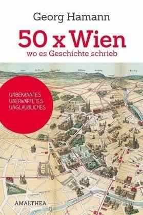 50x Wien, wo es Geschichte schrieb - Hamann, Georg