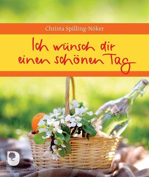 Ich wünsch dir einen schönen Tag von Christa Spilling