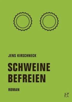 Schweine befreien - Kirschneck, Jens