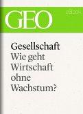 Gesellschaft: Wie geht Wirtschaft ohne Wachstum? (GEO eBook Single) (eBook, ePUB)