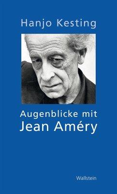 Augenblicke mit Jean Améry (eBook, ePUB) - Kesting, Hanjo