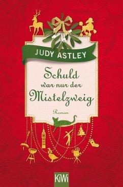 Schuld war nur der Mistelzweig (eBook, ePUB) - Astley, Judy