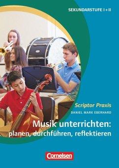 Musik unterrichten: planen, durchführen, reflektieren - Eberhard, Daniel Mark