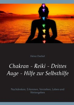 Chakran - Reiki - Drittes Auge - Hilfe zur Selbsthilfe (eBook, ePUB)