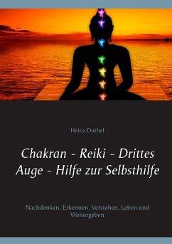Chakran - Reiki - Drittes Auge - Hilfe zur Selbsthilfe (eBook, ePUB) - Duthel, Heinz