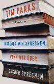 Worüber wir sprechen, wenn wir über Bücher sprechen (eBook, ePUB)