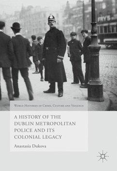 A History of the Dublin Metropolitan Police and its Colonial Legacy - Dukova, Anastasia