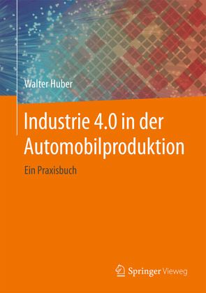 Industrie 4.0 in der Automobilproduktion von Walter Huber