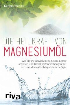 Die Heilkraft von Magnesiumöl - Menzel, Kerstin