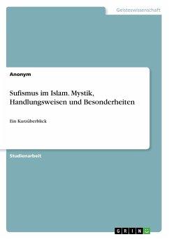 Sufismus im Islam. Mystik, Handlungsweisen und Besonderheiten