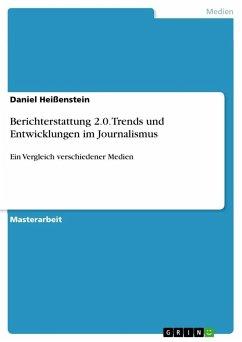 Berichterstattung 2.0. Trends und Entwicklungen im Journalismus
