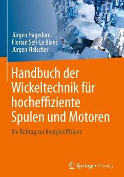 Handbuch der Wickeltechnik für hocheffiziente Spulen und Motoren - Hagedorn, Jürgen; Sell-Le Blanc, Florian; Fleischer, Jürgen
