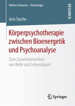 Körperpsychotherapie zwischen Bioenergetik und Psychoanalyse - Tasche, Jens