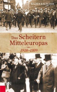 Das Scheitern Mitteleuropas 1918-1939 - Rauscher, Walter
