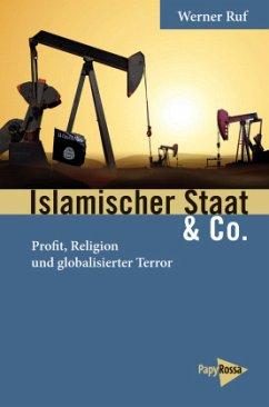Islamischer Staat & Co. - Ruf, Werner