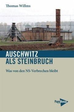 Auschwitz als Steinbruch - Willms, Thomas