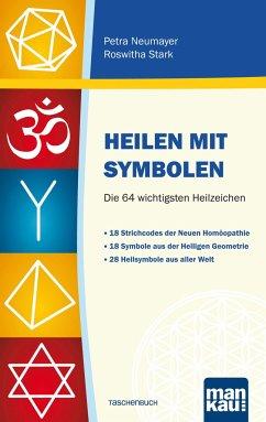 Heilen mit Symbolen. Die 64 wichtigsten Heilzeichen - Neumayer, Petra; Stark, Roswitha