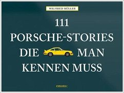 111 Porsche-Stories die man kennen muss - Müller, Wilfried