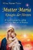 Mutter Maria, Königin der Herzen (eBook, ePUB)