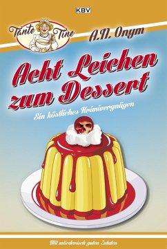 Acht Leichen zum Dessert - Kehrer, Jürgen; Henn, Carsten Sebastian; Lüpkes, Sandra; Kruse, Tatjana; Kramp, Ralf; Trinkaus, Sabine; Godazgar, Peter; Heinrichs, Kathrin