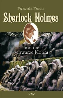 Sherlock Holmes und die schwarze Kobra / Sherlock Holmes Bd.8 - Franke, Fanziska