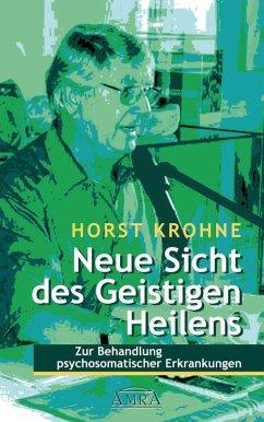 Neue Sicht des Geistigen Heilens (eBook, ePUB) - Krohne, Horst