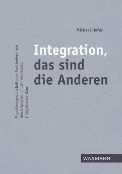 Integration, das sind die Anderen - Hofer, Michael